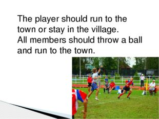 The player should run to the town or stay in the village. All members should