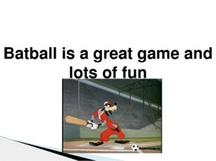 Batball is a great game and lots of fun