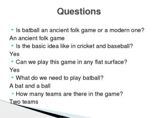 Is batball an ancient folk game or a modern one? An ancient folk game Is the
