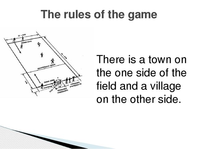 The rules of the game There is a town on the one side of the field and a vill...