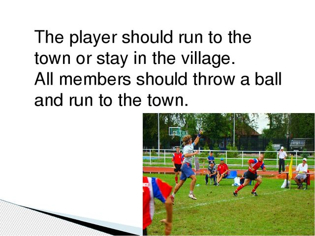 The player should run to the town or stay in the village. All members should...