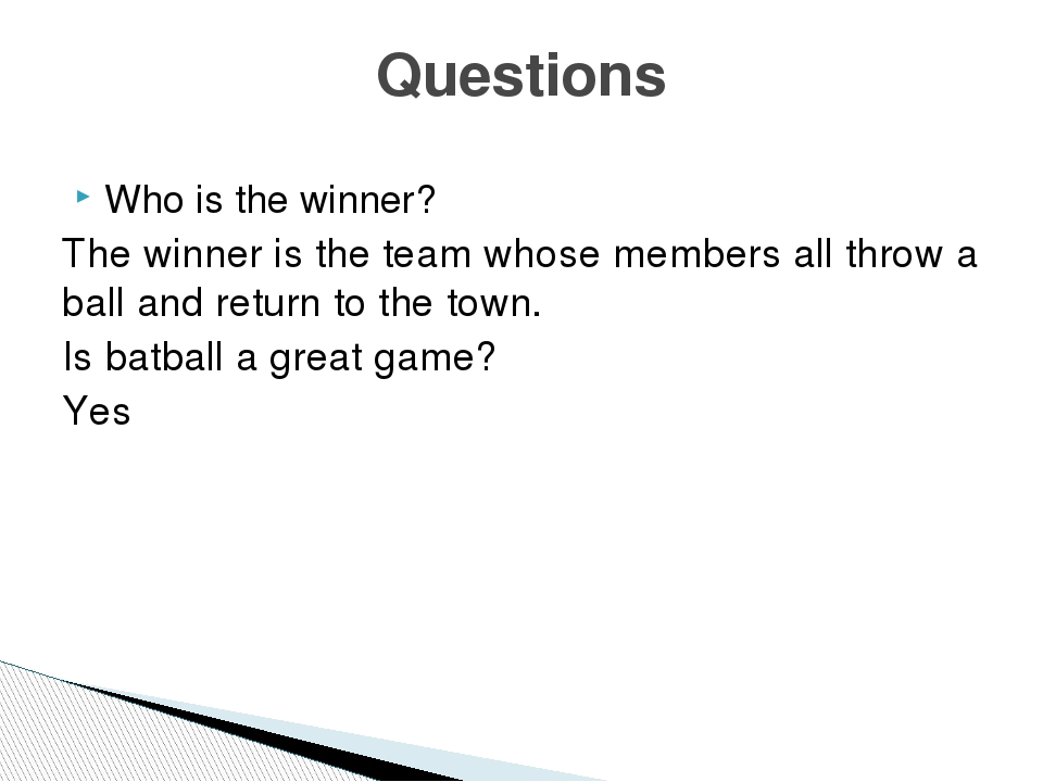 Who is the winner? The winner is the team whose members all throw a ball and...