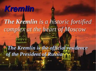 Kremlin The Kremlin is a historic fortified complex at the heart of Moscow. T