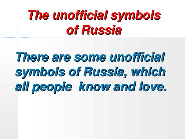 The unofficial symbols of Russia There are some unofficial symbols of Russia,...