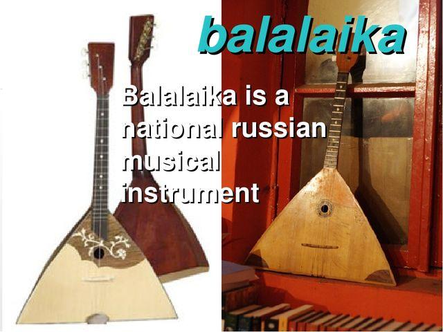 balalaika Balalaika is a national russian musical instrument