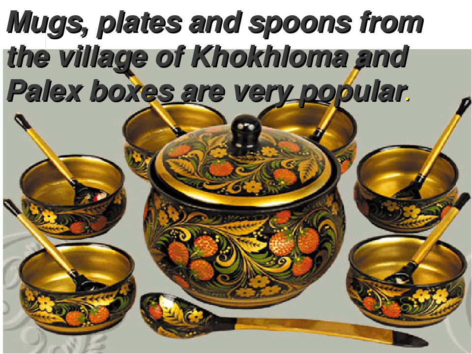 Mugs, plates and spoons from the village of Khokhloma and Palex boxes are ver...