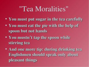"""Tea Moralities"" You must put sugar in the tea carefully You must eat the pie"