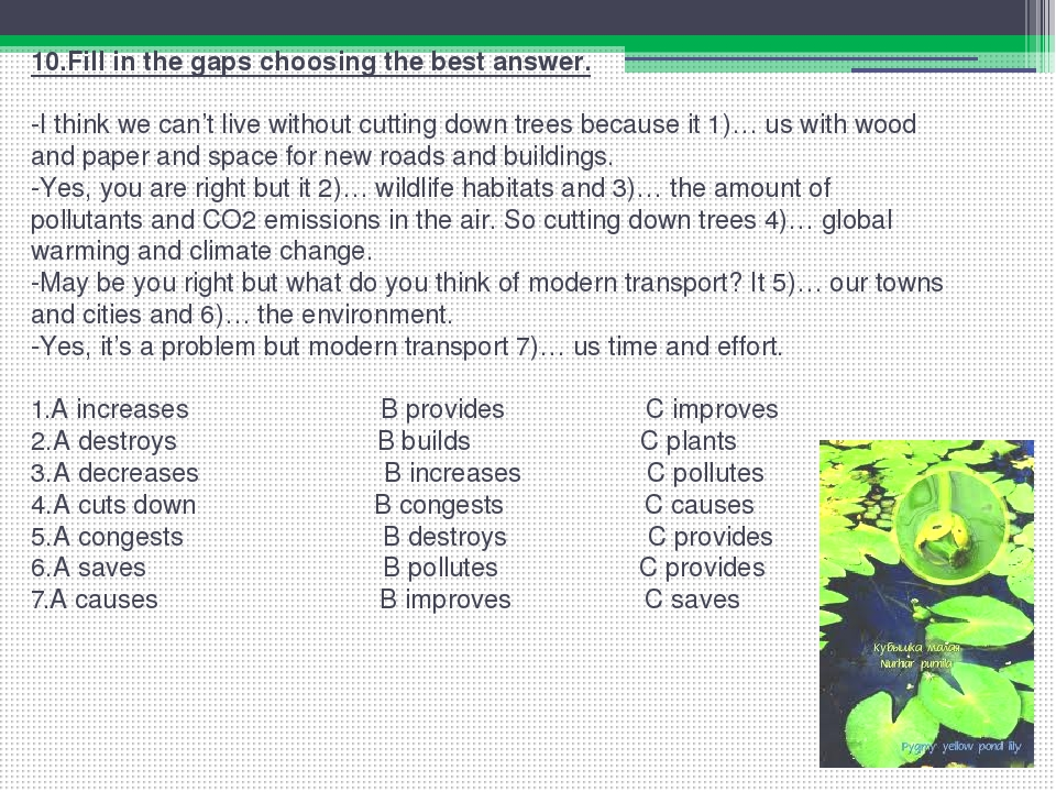 10.Fill in the gaps choosing the best answer.   -I think we can't live withou...