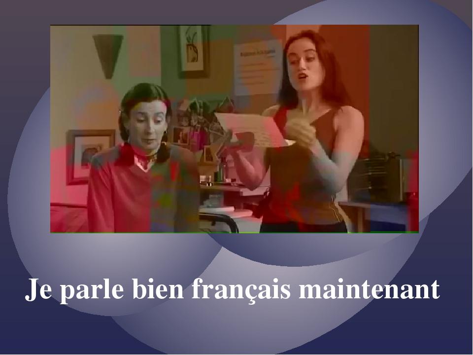 Je parle bien français maintenant