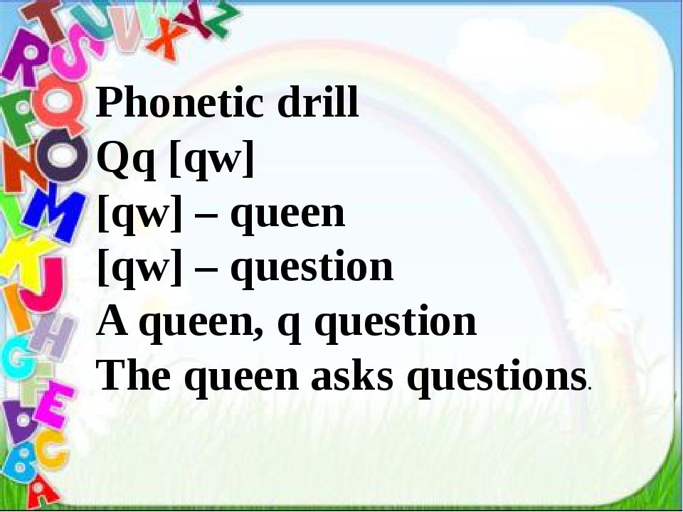 Phonetic drill Qq [qw] [qw] – queen [qw] – question A queen, q question The...