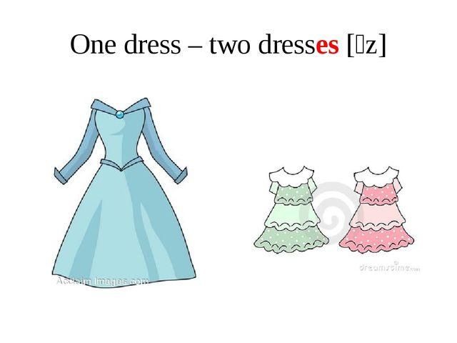 One dress – two dresses [ɪz]