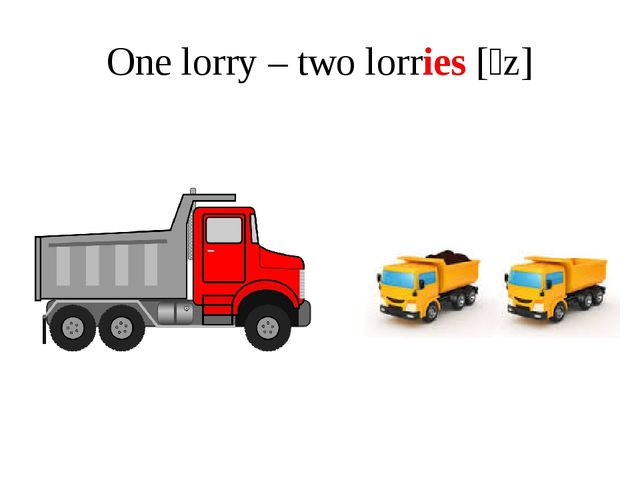 One lorry – two lorries [ɪz]