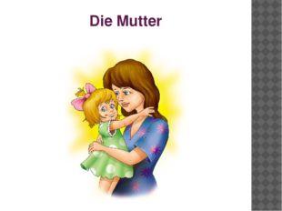 Die Mutter
