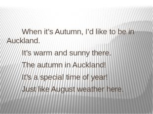 When it's Autumn, I'd like to be in Auckland. It's warm and sunny there