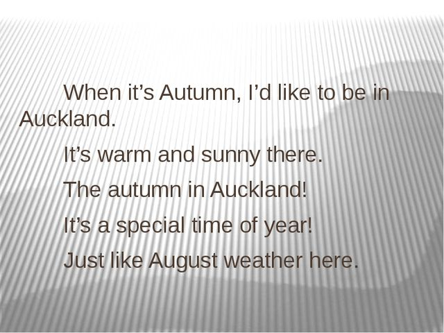 When it's Autumn, I'd like to be in Auckland. It's warm and sunny there...