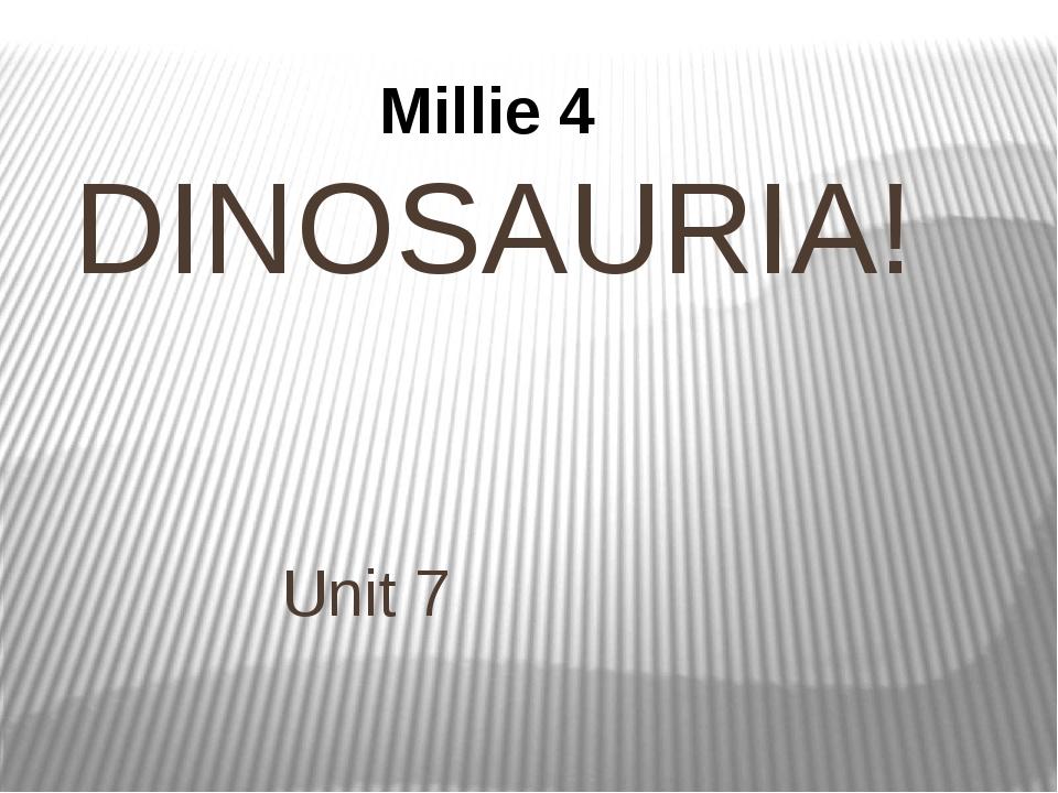 DINOSAURIA! Unit 7 Millie 4