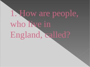 1. How are people, who live in England, called?