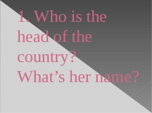 1. Who is the head of the country? What's her name?