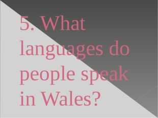 5. What languages do people speak in Wales?