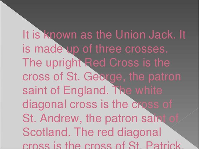 It is known as the Union Jack. It is made up of three crosses. The upright Re...