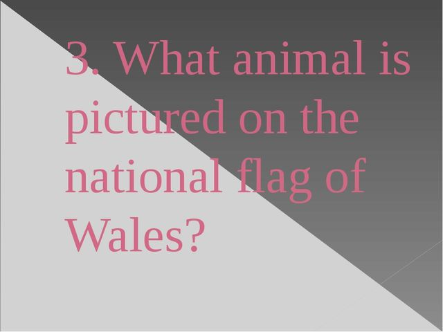 3. What animal is pictured on the national flag of Wales?