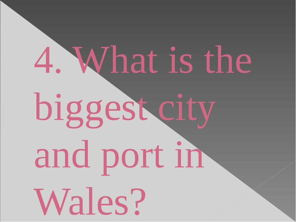 4. What is the biggest city and port in Wales?