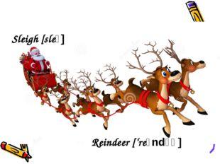 Reindeer ['reɪndɪǝ] Sleigh [sleɪ]