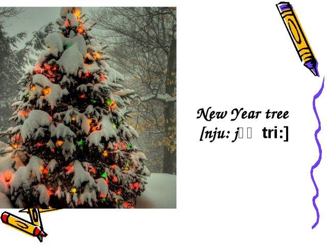 New Year tree [nju: jɪǝ tri:]