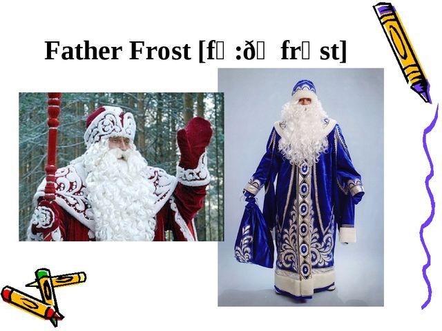 Father Frost [fɑ:ðǝ frɒst]