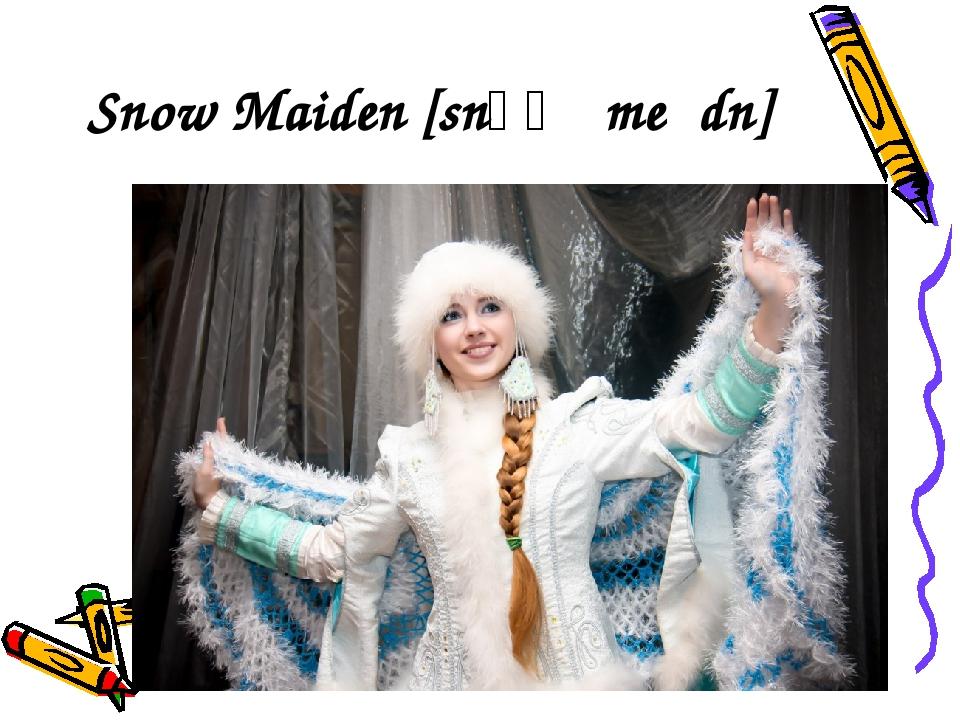 Snow Maiden [snǝʊ ˈmeɪdn]
