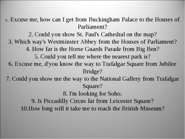 1. Excuse me, how can I get from Buckingham Palace to the Houses of Parliamen...