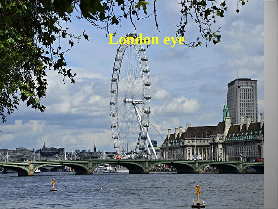 . Лондонский глаз Колесо обозрения на берегу Темзы способно поднять на 135 ме...