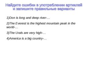 1)Don is long and deep river-… 2)The Everest is the highest mountain peak in