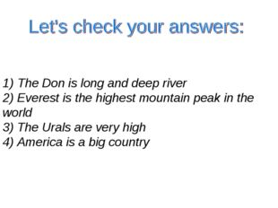 1) The Don is long and deep river 2) Everest is the highest mountain peak in