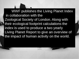 WWF publishes the Living Planet Index in collaboration with the Zoological S