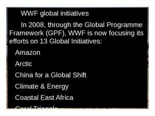 WWF global initiatives In 2008, through the Global Programme Framework (GPF)