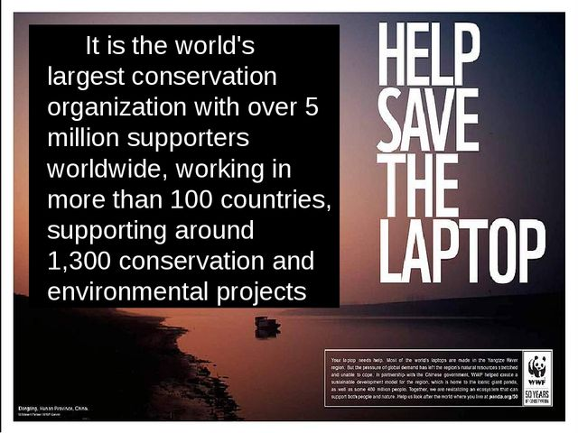 It is the world's largest conservation organization with over 5 million supp...