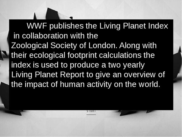WWF publishes the Living Planet Index in collaboration with the Zoological S...