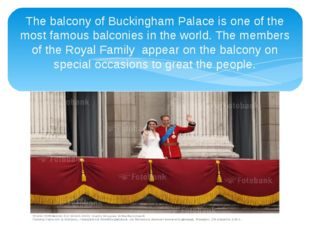 The balcony of Buckingham Palace is one of the most famous balconies in the w