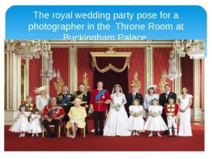 The royal wedding party pose for a photographer in the Throne Room at Bucking