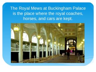 The Royal Mews at Buckingham Palace is the place where the royal coaches, hor