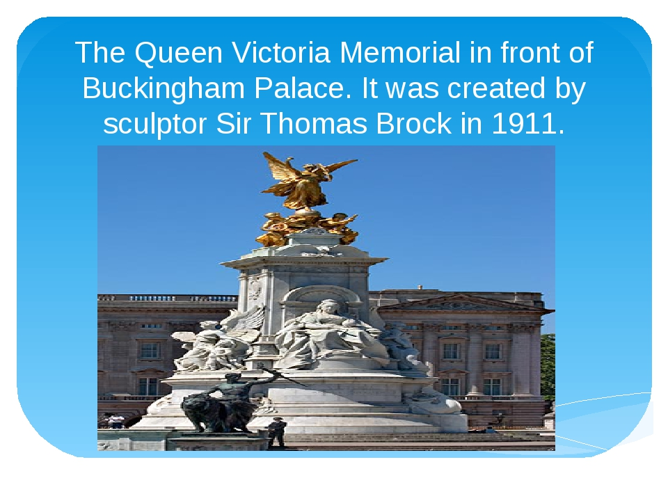 The Queen Victoria Memorial in front of Buckingham Palace. It was created by...