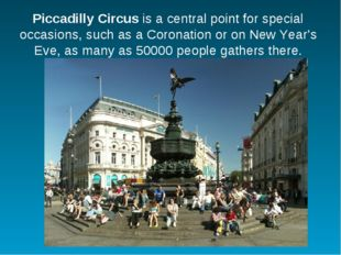 Piccadilly Circus is a central point for special occasions, such as a Coronat