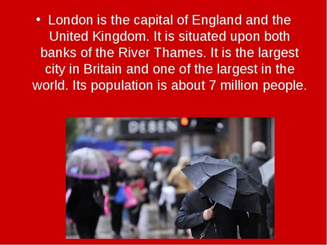 London is the capital of England and the United Kingdom. It is situated upon...