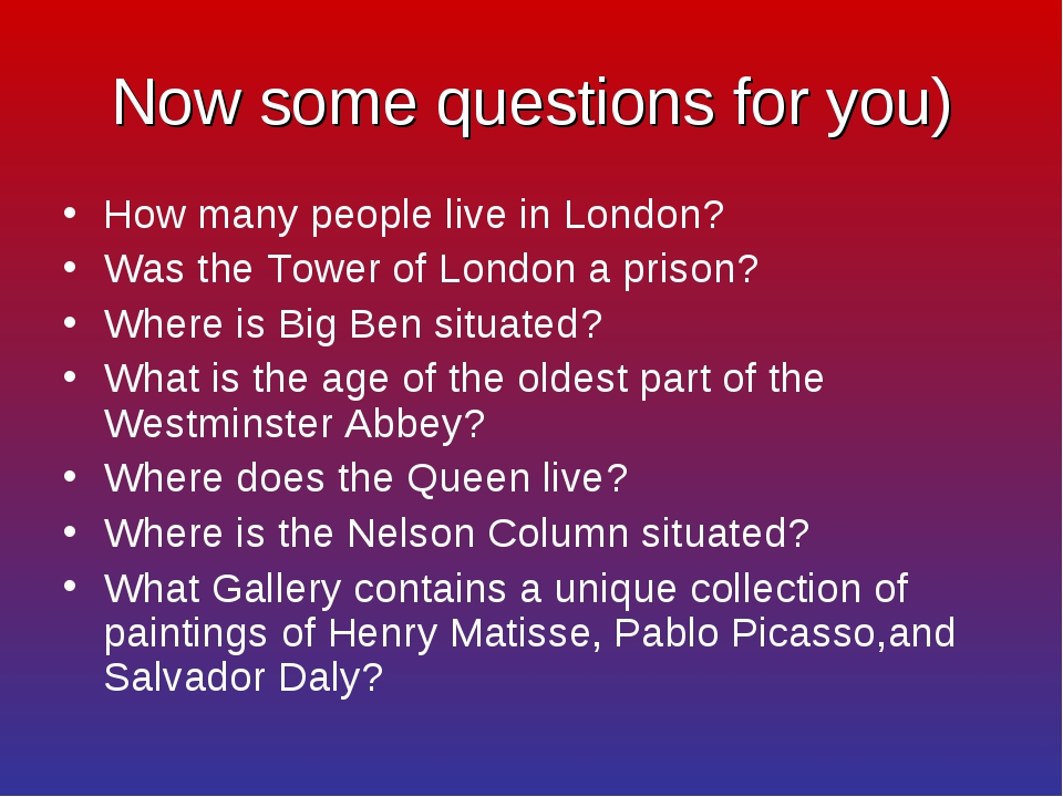 Now some questions for you) How many people live in London? Was the Tower of...
