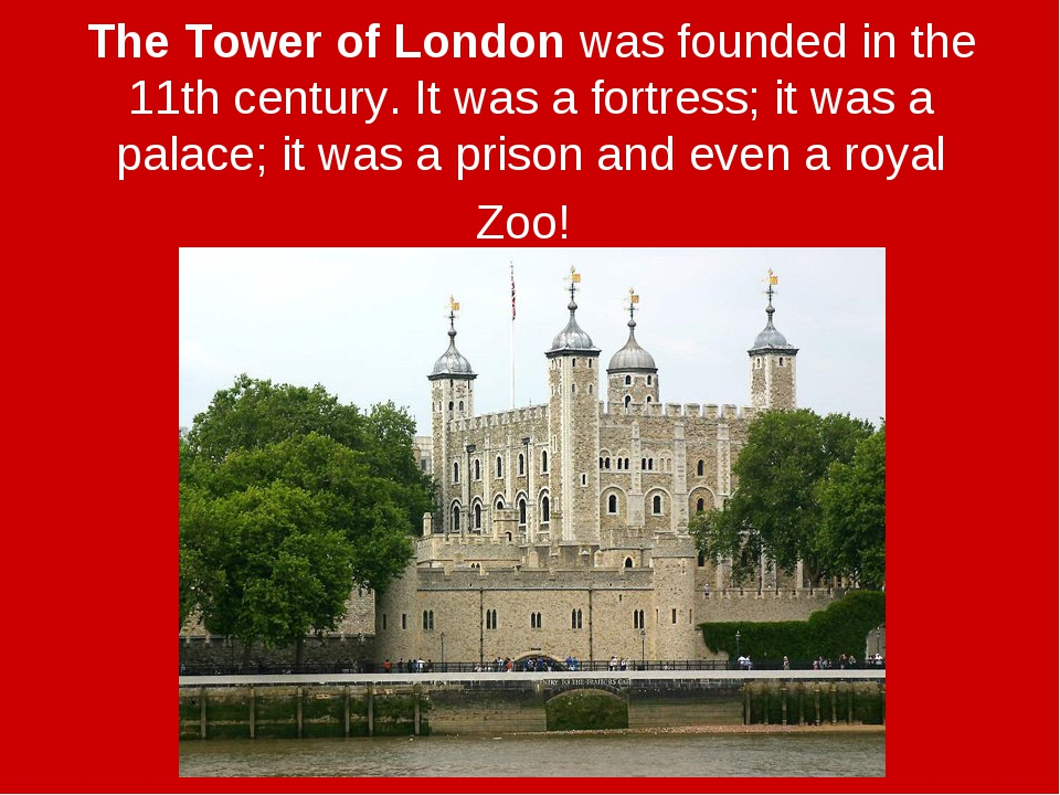 The Tower of London was founded in the 11th century. It was a fortress; it wa...