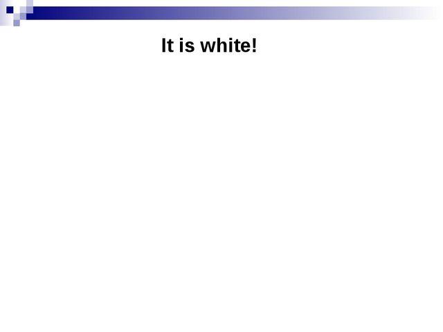 It is white!