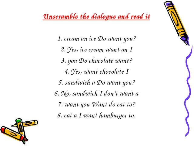 Unscramble the dialogue and read it 1. cream an ice Do want you? 2. Yes, ice...