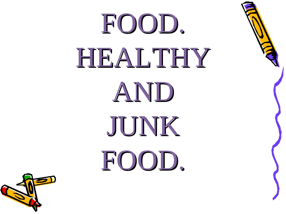 FOOD. HEALTHY AND JUNK FOOD.