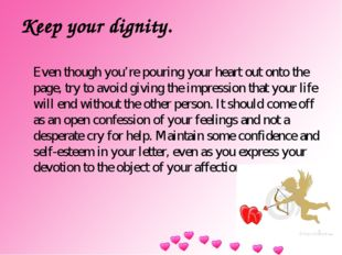 Keep your dignity. Even though you're pouring your heart out onto the page, t